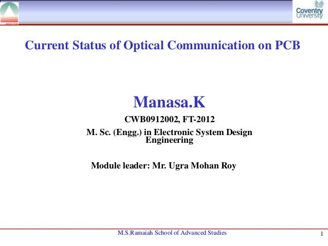 Current Status of Optical Communication on PCB  Manasa.K CWB0912002, FT-2012 M. Sc. (Engg.) in Electronic System Design En...