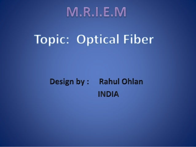 Brief flow of presentation 1. Introduction 2. What are Optical Fibers? 3. Evolution of optical fiber 4. Structure of optic...