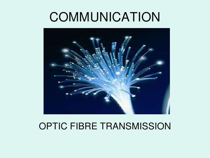 COMMUNICATION<br />OPTIC FIBRE TRANSMISSION<br />