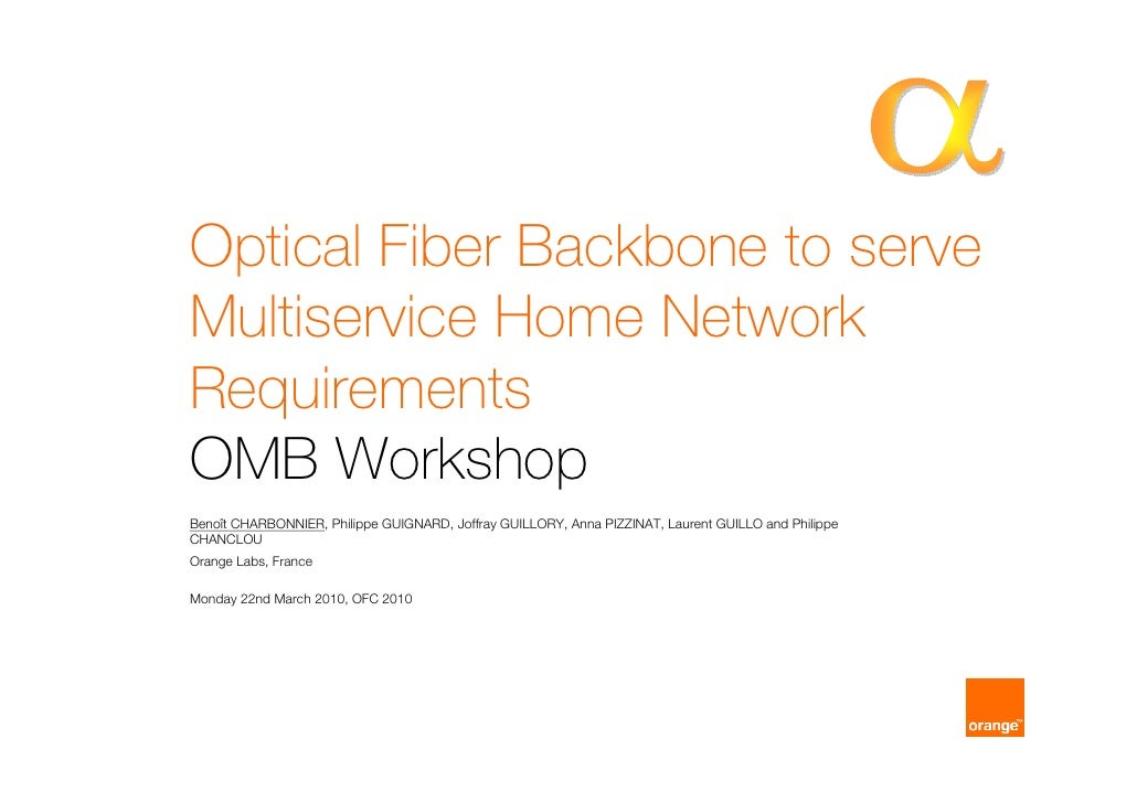 Optical Fiber Backbone to serve Multiservice Home Network Requirements OMB Workshop Benoît CHARBONNIER, Philippe GUIGNARD,...