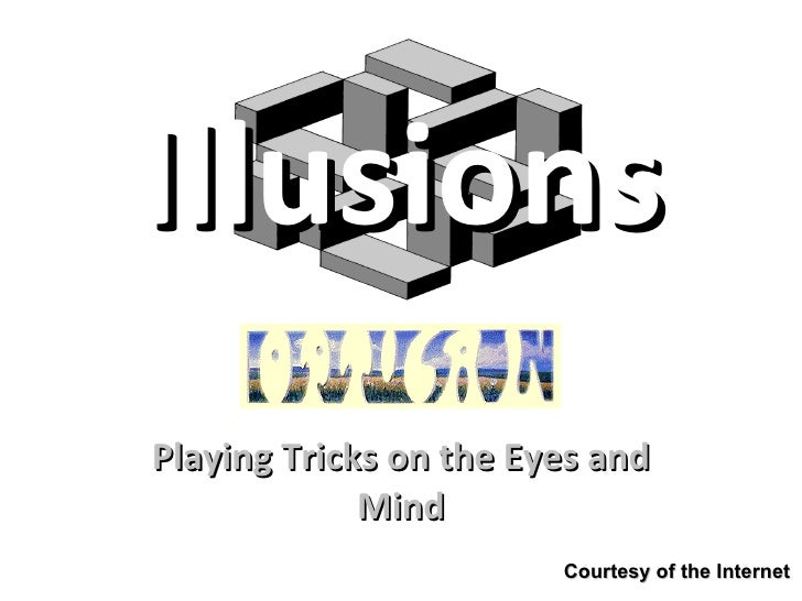 Illusions Playing Tricks on the Eyes and Mind Courtesy of the Internet
