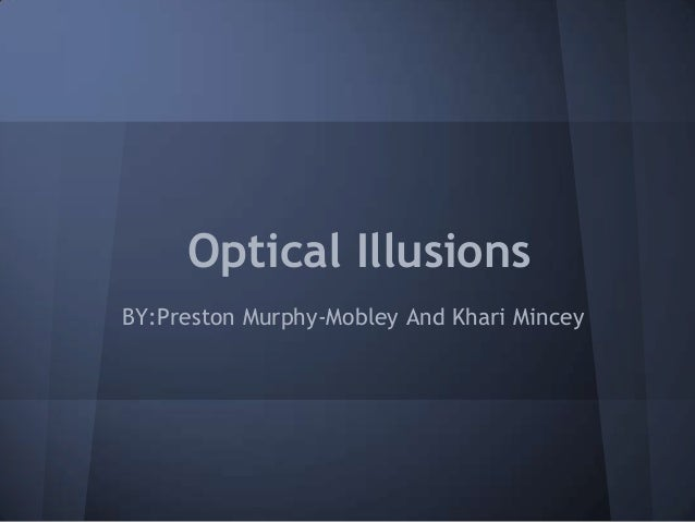 Optical Illusions BY:Preston Murphy-Mobley And Khari Mincey