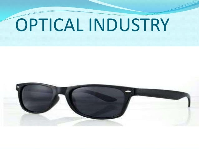 pestel analysis on optical industry It may be open to arguments for legislation that makes optical products more  easily accessible or cheaper and that removes restrictions on who may prescribe  or.