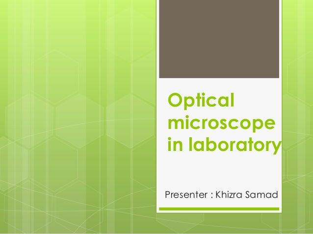 Optical microscope in laboratory Presenter : Khizra Samad