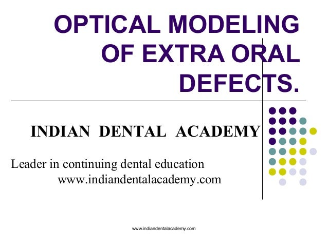 Optical modeling of extra oral defects /certified fixed orthodontic courses by Indian dental academy