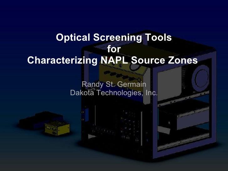 Optical Screening Tools for Characterizing NAPL Source Zones  Randy St. Germain Dakota Technologies, Inc.