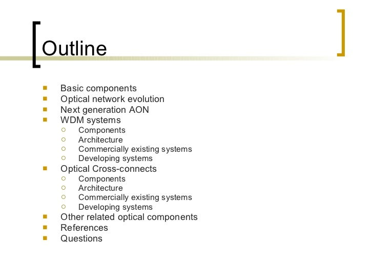 Outline <ul><li>Basic components  </li></ul><ul><li>Optical network evolution </li></ul><ul><li>Next generation AON  </li>...