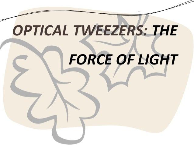 OPTICAL TWEEZERS: THE FORCE OF LIGHT