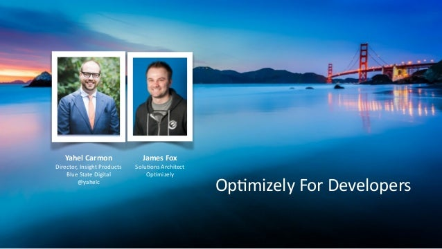 Op#mizely  For  Developers Yahel  Carmon   Director,  Insight  Products   Blue  State  Digital   @yahe...