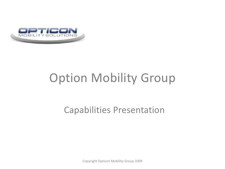 Option Mobility Group<br />Copyright Opticon Mobility Group 2009 <br />Capabilities Presentation<br />