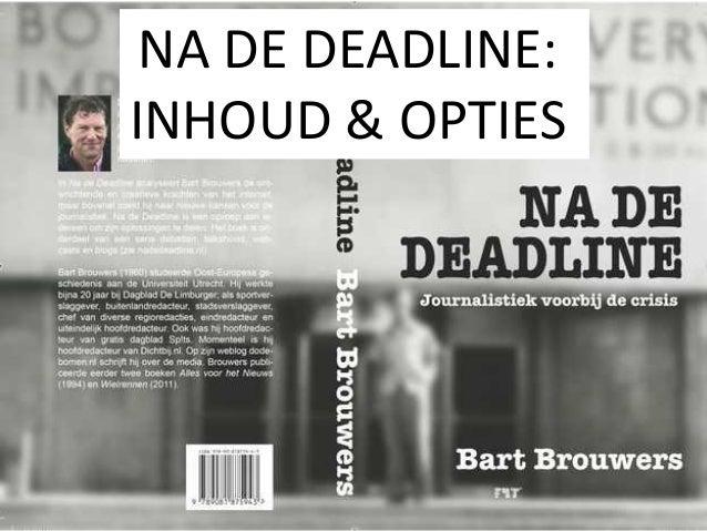 NA DE DEADLINE: INHOUD & OPTIES