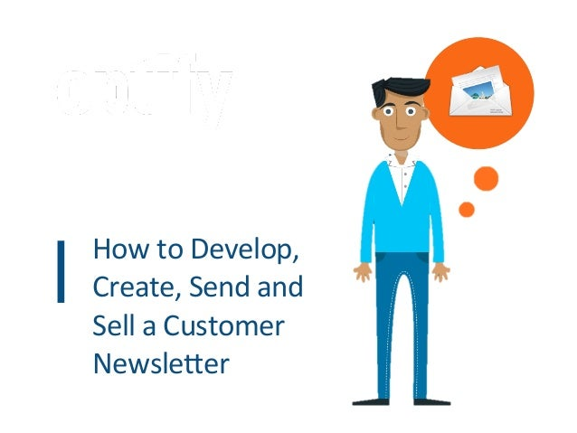 How to Develop, Create, Send and Sell a Customer Newsle6er