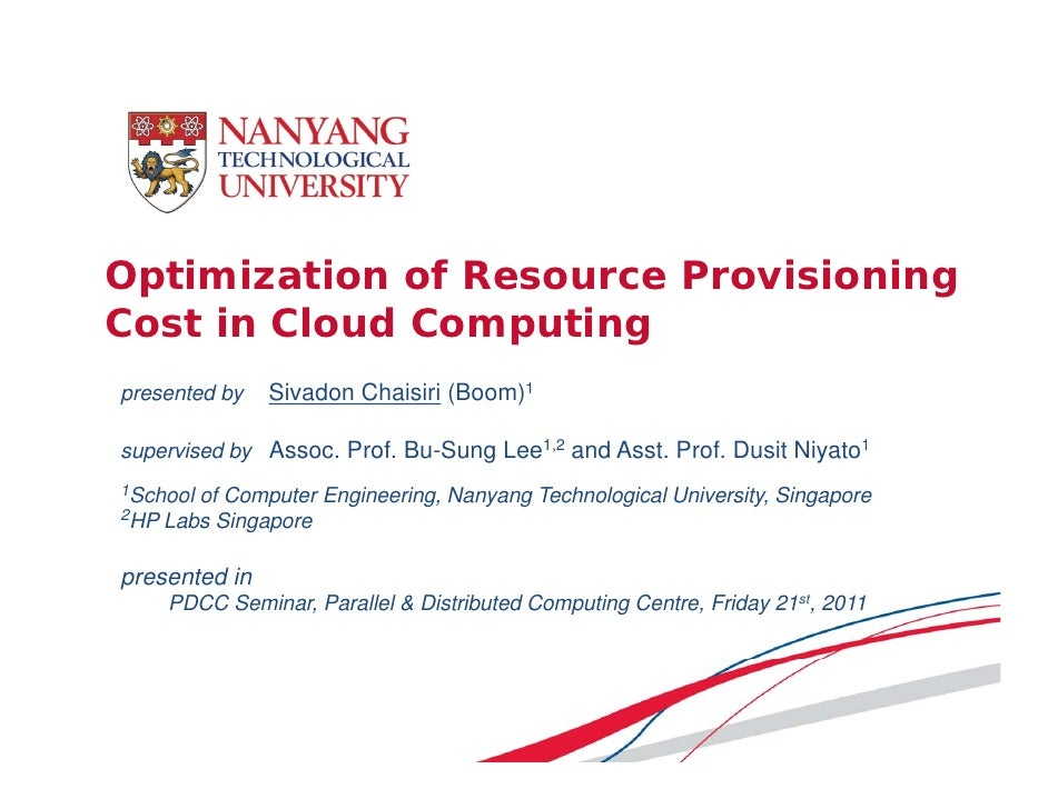 Optimization of Resource ProvisioningCost in Cloud Computingpresented by    Sivadon Chaisiri (Boom)1supervised by Assoc Pr...