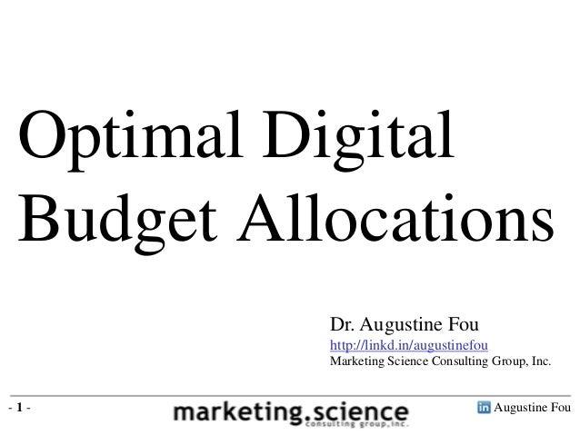 Optimal Digital Budget Allocations           Dr. Augustine Fou           http://linkd.in/augustinefou           Marketing ...