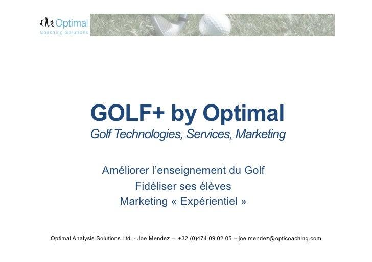GOLF+ by Optimal              Golf Technologies, Services, Marketing                    Améliorer l'enseignement du Golf  ...