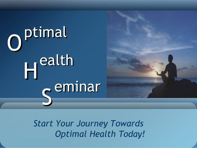 ptimalO        ealth    H            eminar        S     Start Your Journey Towards           Optimal Health Today!