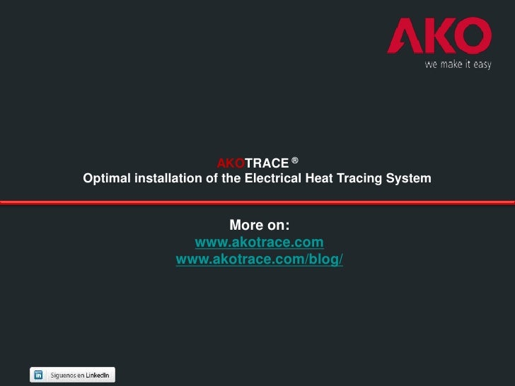 AKOTRACE ®Optimal installation of the Electrical Heat Tracing System                     More on:                 www.akot...