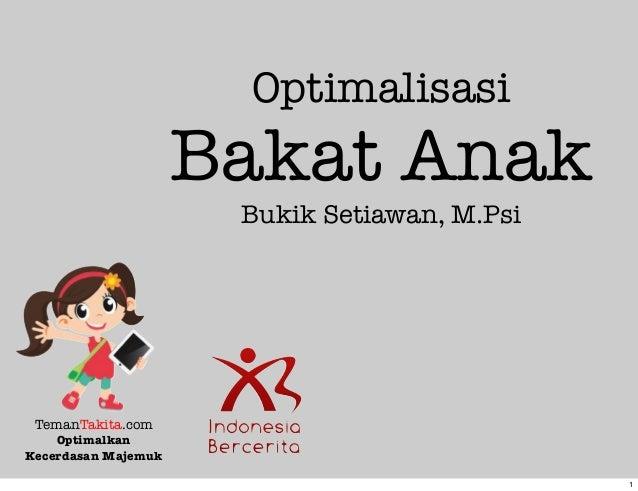 Optimalisasi Bakat Anak Bukik Setiawan, M.Psi TemanTakita.com Optimalkan Kecerdasan Majemuk 1