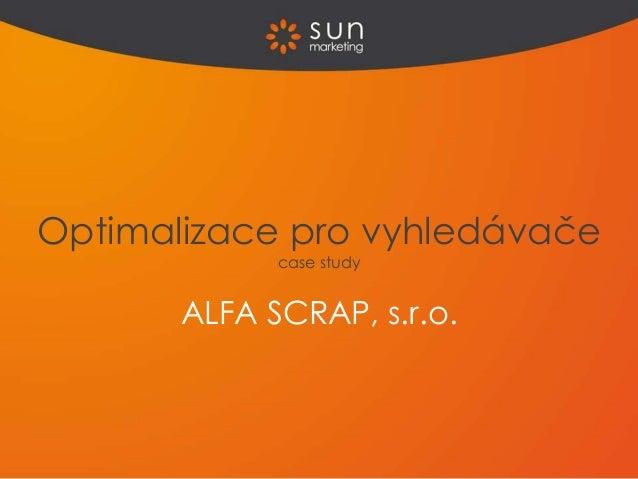 Optimalizace pro vyhledávače             case study       ALFA SCRAP, s.r.o.