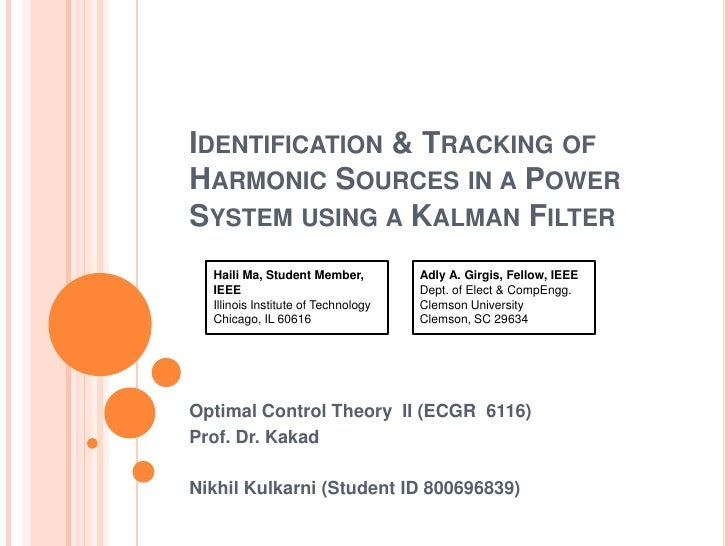 Identification & Tracking of Harmonic Sources in a Power System using a Kalman Filter<br />Optimal Control Theory  II (ECG...
