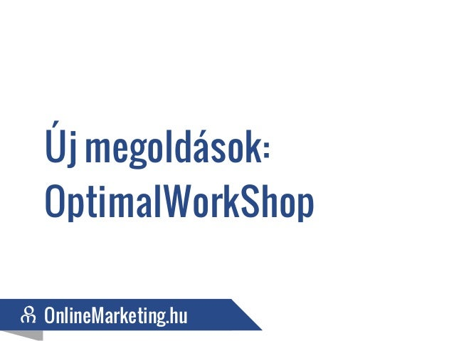 Új megoldások:OptimalWorkShopOnlineMarketing.huOnlineMarketing.hu