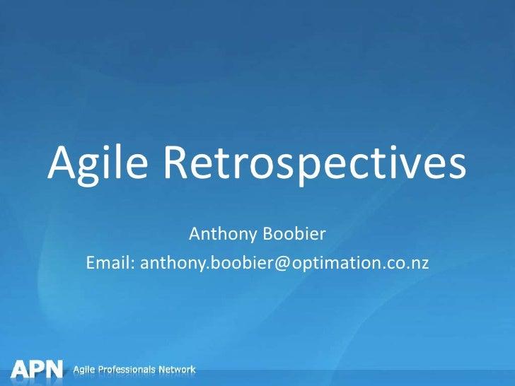 Agile Retrospectives<br />Anthony Boobier<br />Email: anthony.boobier@optimation.co.nz<br />