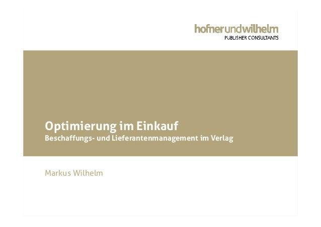 © Hofner und Wilhelm Publisher Consultants GmbH Optimierung im Einkauf Beschaffungs- und Lieferantenmanagement im Verlag M...