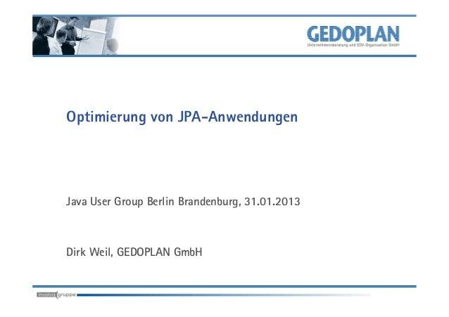 Optimierung von JPA-AnwendungenJava User Group Berlin Brandenburg, 31.01.2013Dirk Weil, GEDOPLAN GmbH