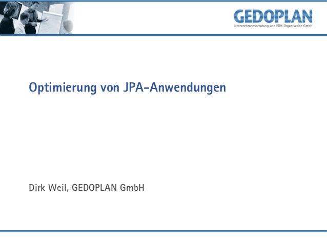 Optimierung von JPA-Anwendungen Dirk Weil, GEDOPLAN GmbH