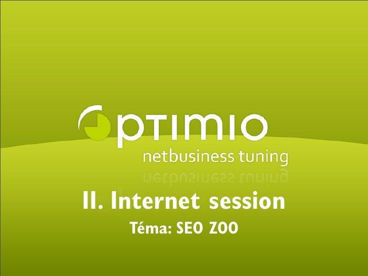 II. Internet session                             Téma: SEO ZOO  © 2009 optimio s.r.o.                          www.optimio...