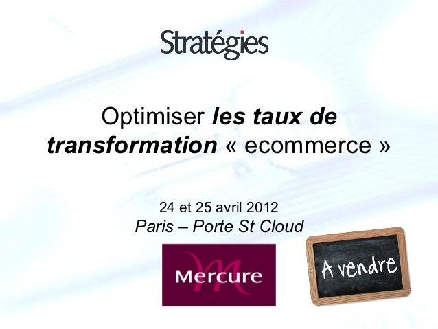 Optimiser les taux detransformation « ecommerce »          24 et 25 avril 2012       Paris – Porte St Cloud