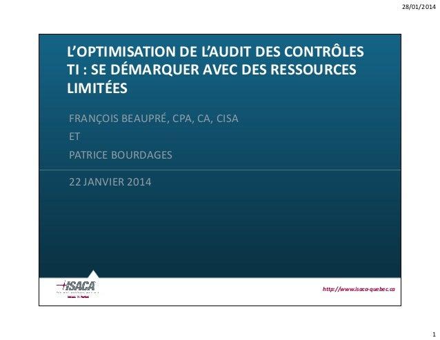 28/01/2014  L'OPTIMISATION DE L'AUDIT DES CONTRÔLES TI : SE DÉMARQUER AVEC DES RESSOURCES LIMITÉES FRANÇOIS BEAUPRÉ, CPA, ...