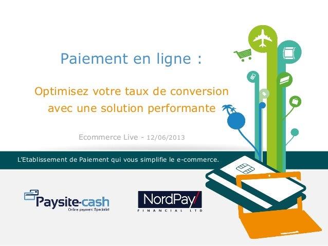 Paiement en ligne : Optimisez votre taux de conversion avec une solution performante Ecommerce Live - 12/06/2013 L'Etablis...