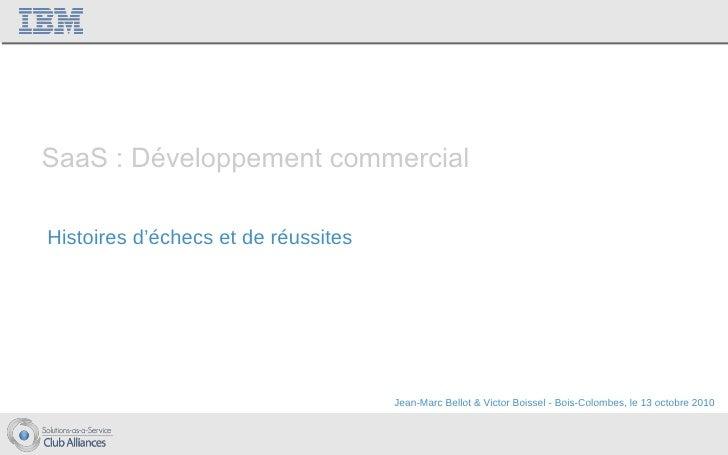 SaaS : Développement commercial Histoires d'échecs et de réussites Jean-Marc Bellot & Victor Boissel - Bois-Colombes, le 1...