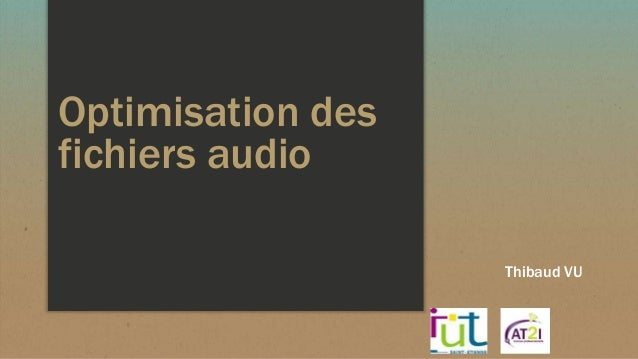 Optimisation des fichiers audio Thibaud VU