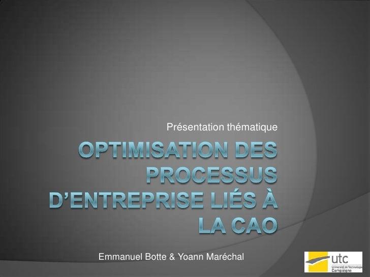 Optimisation des processus d'entreprise liés à la CAO<br />Présentation thématique<br />Emmanuel Botte & Yoann Maréchal<br />