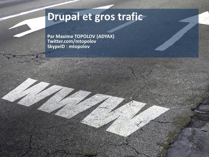 Drupal et gros traficPar Maxime TOPOLOV (ADYAX)Twitter.com/mtopolovSkypeID : mtopolov