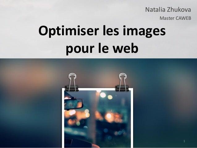 Optimiser les images pour le web Natalia Zhukova Master CAWEB 1