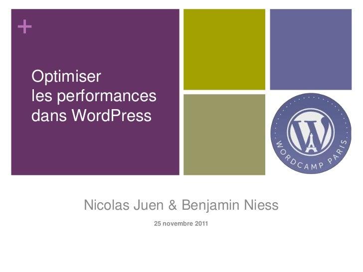 +Optimiserles performancesdans WordPress      Nicolas Juen & Benjamin Niess                25 novembre 2011