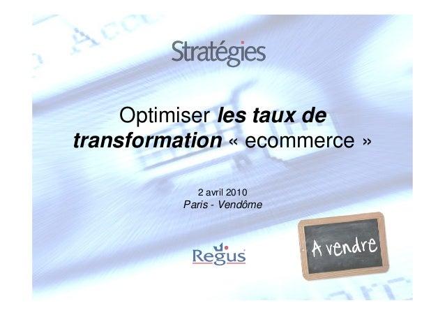 Optimiser les taux detransformation « ecommerce »            2 avril 2010          Paris - Vendôme