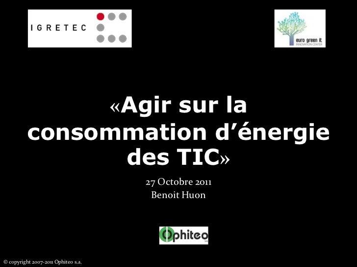 «Agir sur la          consommation d'énergie                des TIC»                                     27 Octobre 2011  ...