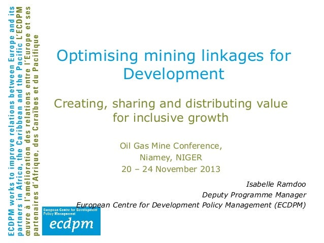 Optimising mining linkages for Development Creating, sharing and distributing value for inclusive growth Oil Gas Mine Conf...