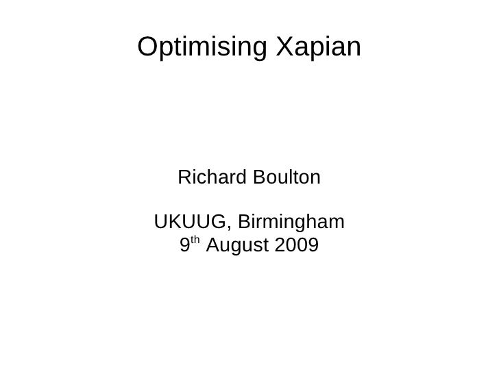 Optimising Xapian Richard Boulton UKUUG, Birmingham 9 th  August 2009