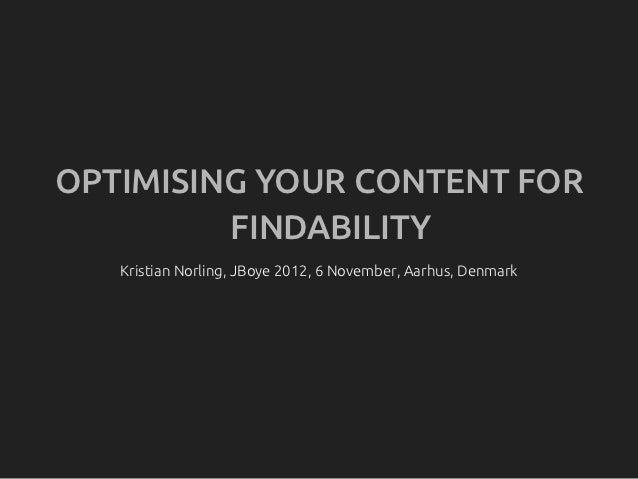 OPTIMISING YOUR CONTENT FOR         FINDABILITY   Kristian Norling, JBoye 2012, 6 November, Aarhus, Denmark