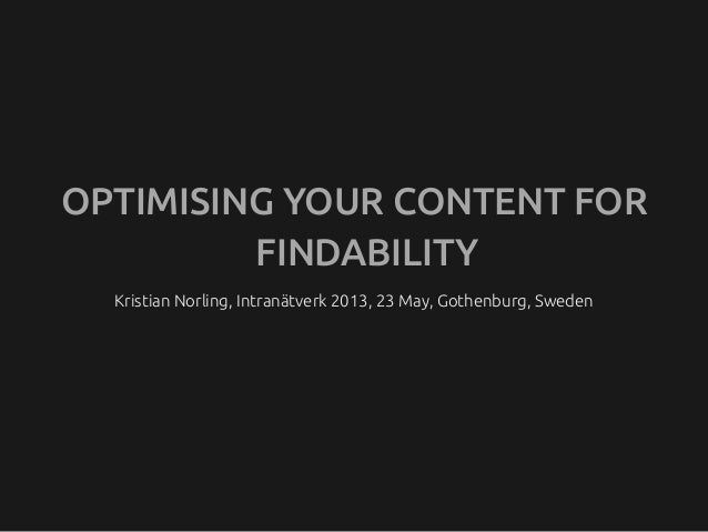 Kristian Norling, Intranätverk 2013, 23 May, Gothenburg, SwedenOPTIMISING YOUR CONTENT FORFINDABILITY