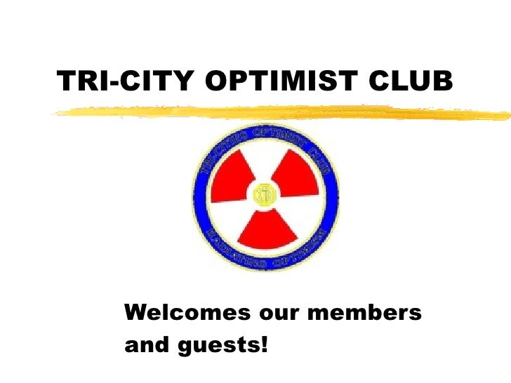 TRI-CITY OPTIMIST CLUB  Welcomes our members and guests!