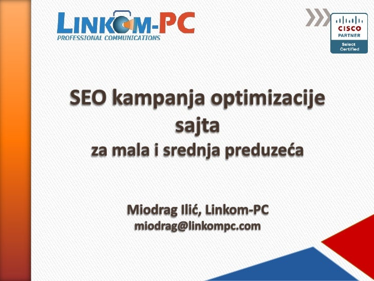 SEO kampanjaoptimizacijesajtaza mala i srednja preduzećaMiodrag Ilić, Linkom-PCmiodrag@linkompc.com<br />