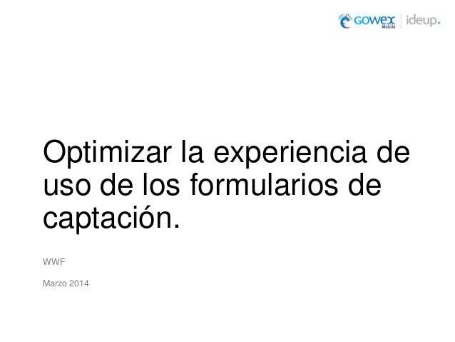Optimizar la experiencia de uso de los formularios de captación. WWF Marzo 2014
