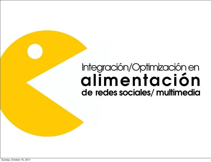 Integración/Optimización en                           alimentación                           de redes sociales/ multimedia...