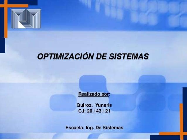 OPTIMIZACIÓN DE SISTEMAS           Realizado por:          Quiroz, Yuneris          C.I: 20.143.121      Escuela: Ing. De ...